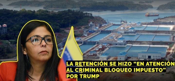 VENEZUELA DENUNCIA RETENCIÓN DE BARCO EN EL CANAL DE PANAMÁ POR BLOQUEO DEEE.UU.